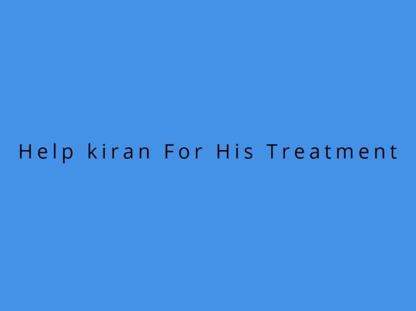 Help Kiran For His Treatment