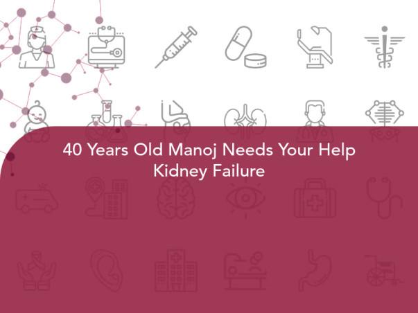 40 Years Old Manoj Needs Your Help Kidney Failure