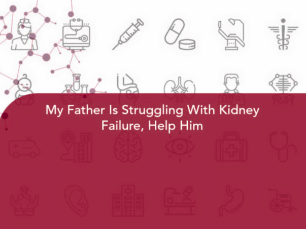 My Father Is Struggling With Kidney Failure, Help Him