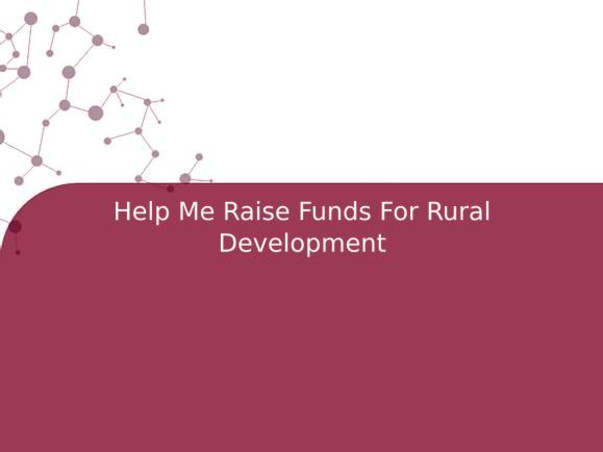 Help Me Raise Funds For Rural Development