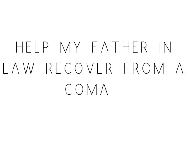 Help My Father In Law Recover From A Coma