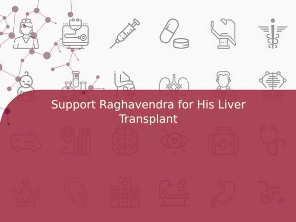 Support Raghavendra for His Liver Transplant