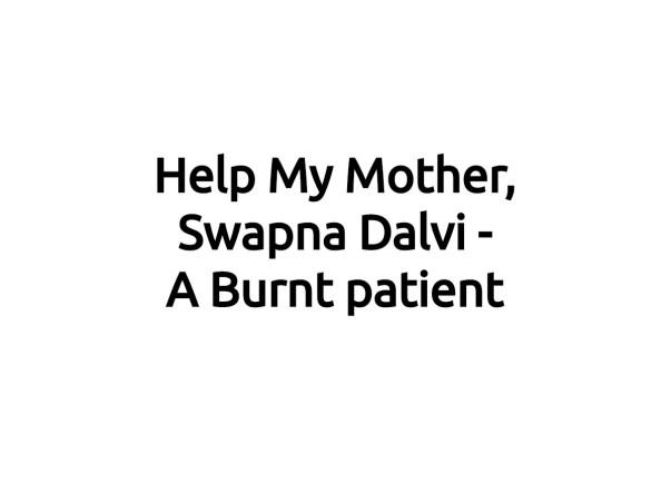 Help My Mother Swapna Dalvi - A Burnt patient
