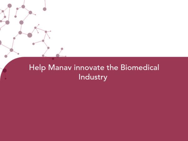 Help Manav innovate the Biomedical Industry