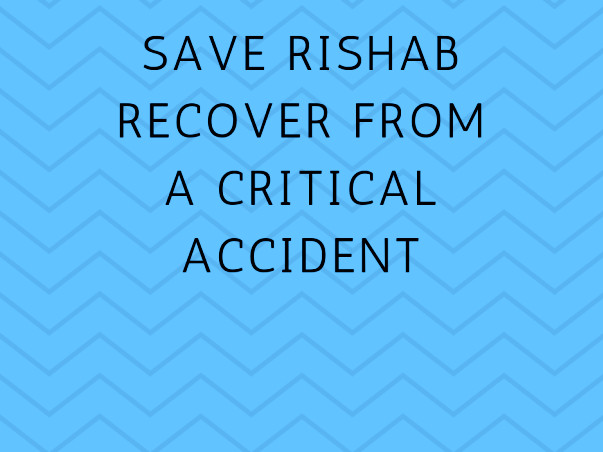 Save Rishab Recover From A Critical Accident