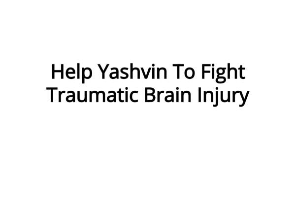Help Yashvin To Fight Traumatic Brain Injury