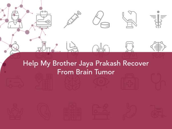 Help My Brother Jaya Prakash Recover From Brain Tumor