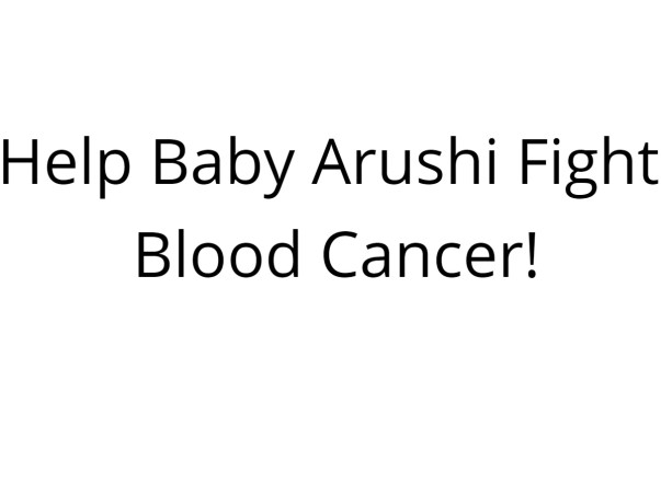 Help Baby Arushi Fight Blood Cancer!