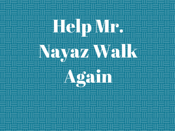 Help Mr. Nayaz Walk Again