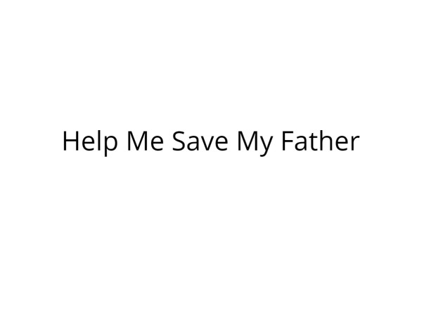 Help My Father Undergo Open Heart Surgery