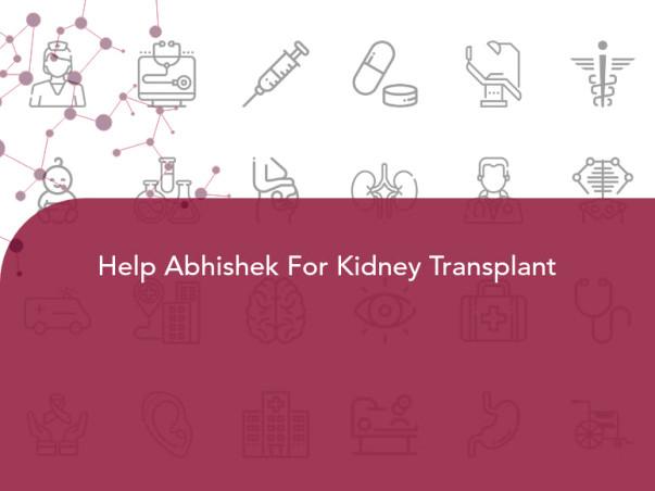 Help Abhishek For Kidney Transplant