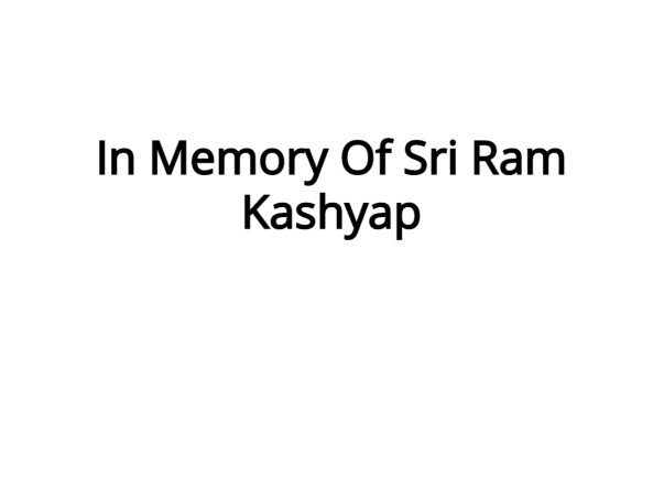 In Memory Of Sri Ram Kashyap