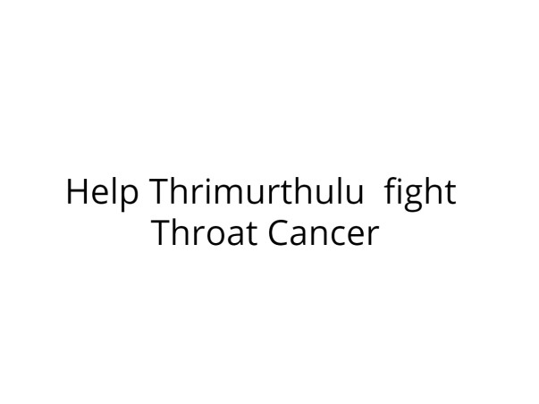 Help Thrimurthulu  Fight  Throat Cancer - Need your help