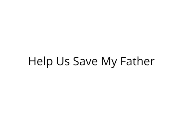 Help My Father Fight Gangrene