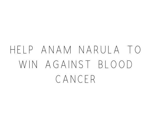Help Anam Narula to Win Against Blood Cancer