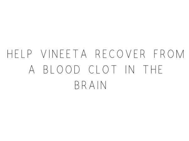 Help Vineeta Recover From A Blood Clot In The Brain