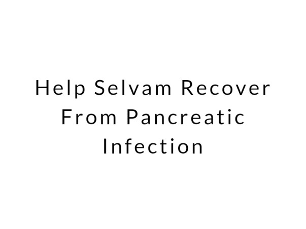 Help Selvam Recover From Pancreatic Infection