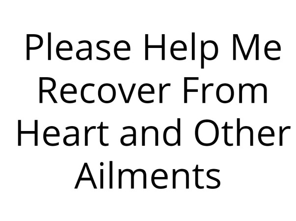 Please Help Me Recover From Heart and Other Ailments