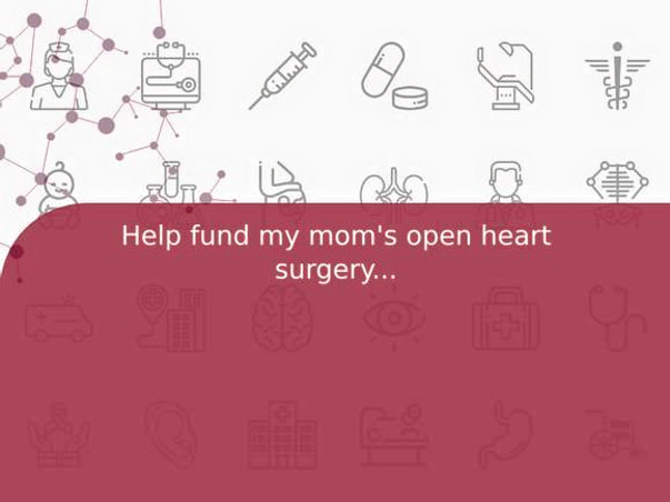 Help fund my mom's open heart surgery...