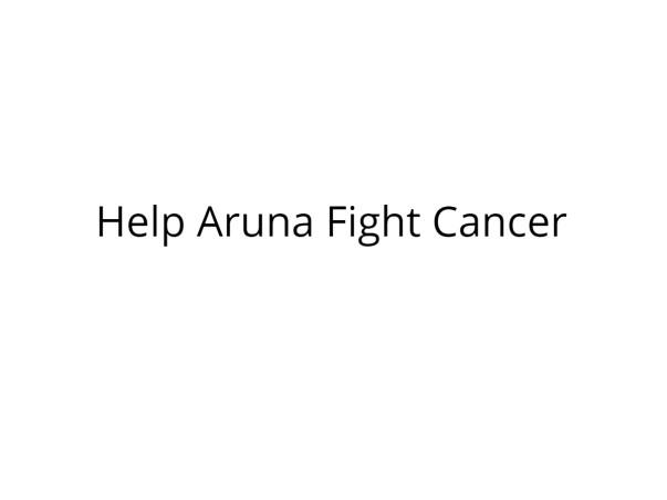 Help Aruna Fight Cancer