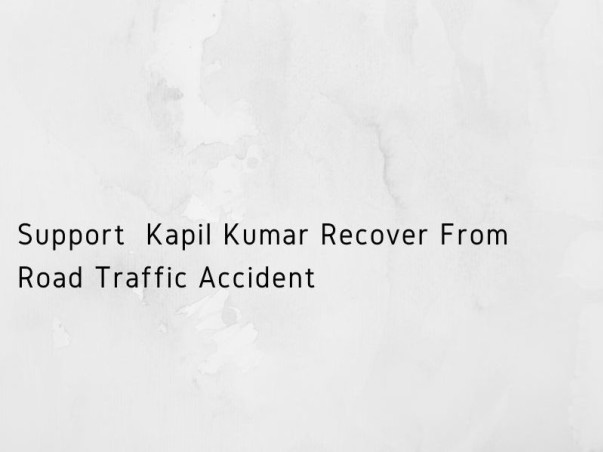 Support  Kapil Kumar Recover From Road Traffic Accident
