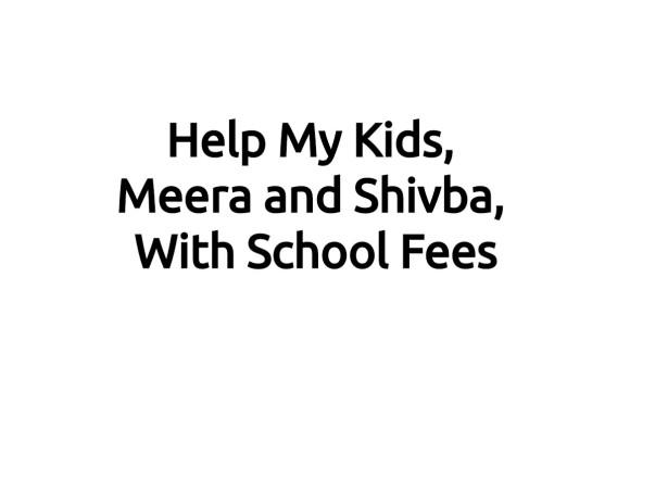 Help My Kids, Meera and Shivba, With School Fees