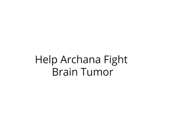 Help Archana Fight Brain Tumor