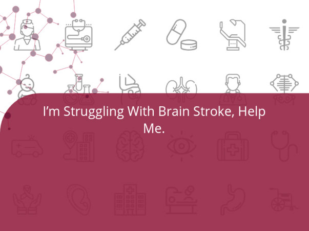 I'm Struggling With Brain Stroke, Help Me.