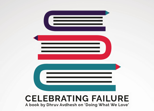Celebrating Failure - A Book by Dhruv Avdhesh on 'Doing What We Love'