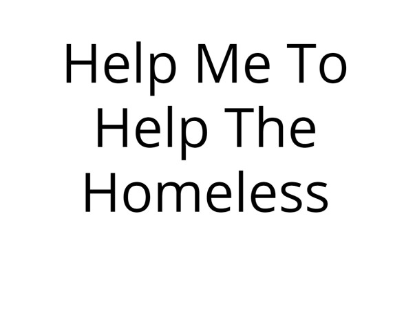 Help Me To Help The Homeless