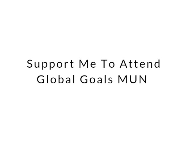 Support Me To Attend Global Goals MUN