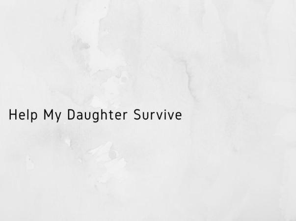 Help my daughter Survive