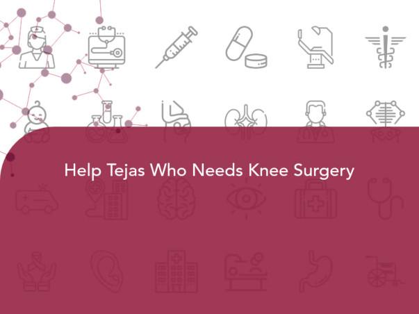 Help Tejas Who Needs Knee Surgery