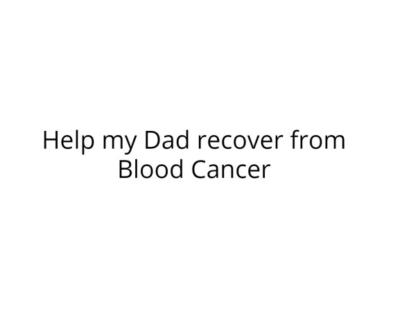 Help my Father against Cancer