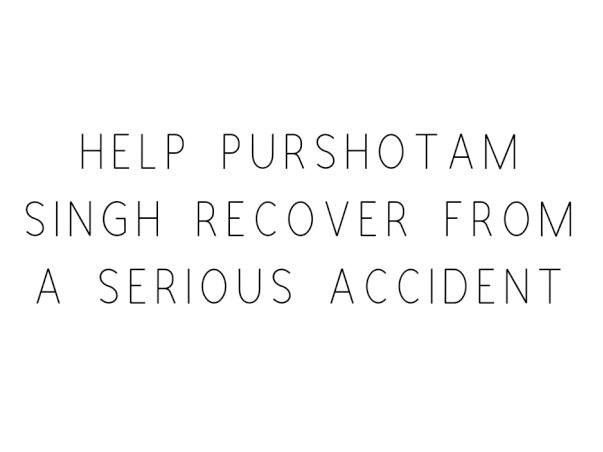 Help Purshotam Singh Recover From A Serious Accident