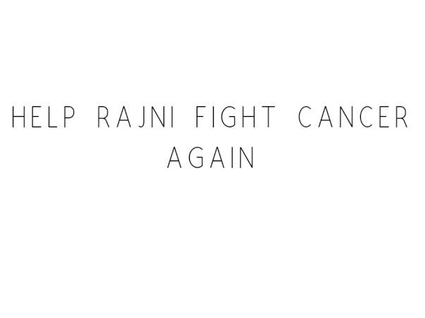 Help Rajani Fight Cancer Again