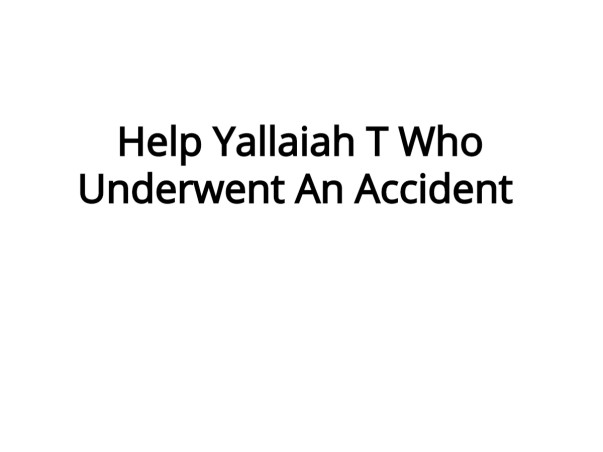 Help Yallaiah T Who Underwent An Accident