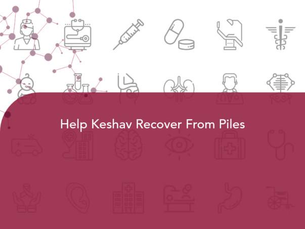 Help Keshav Recover From Piles