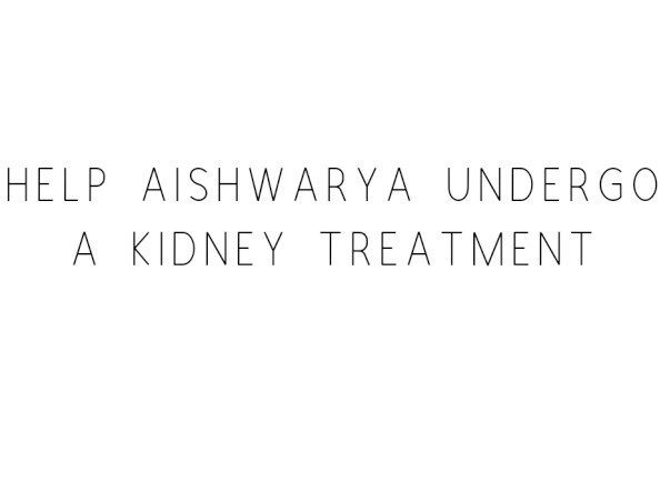 Help Aishwarya Undergo A Kidney Treatment