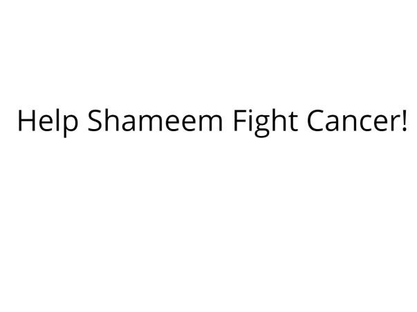 Help Shameem Fight Cancer!