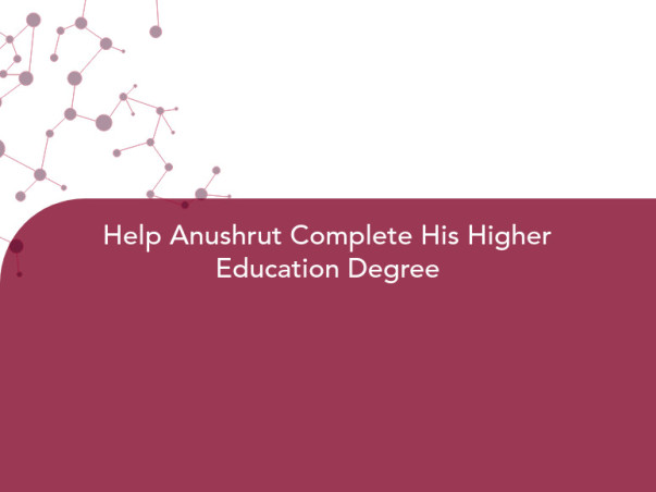 Help Anushrut Complete His Higher Education Degree