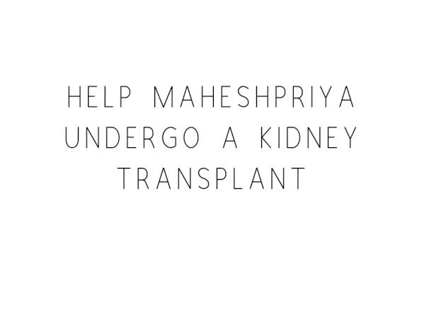 Help Maheshpriya Undergo A Kidney Transplant