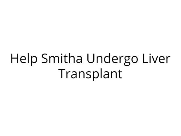 Help My Daughter, Smitha, Undergo Liver Transplant