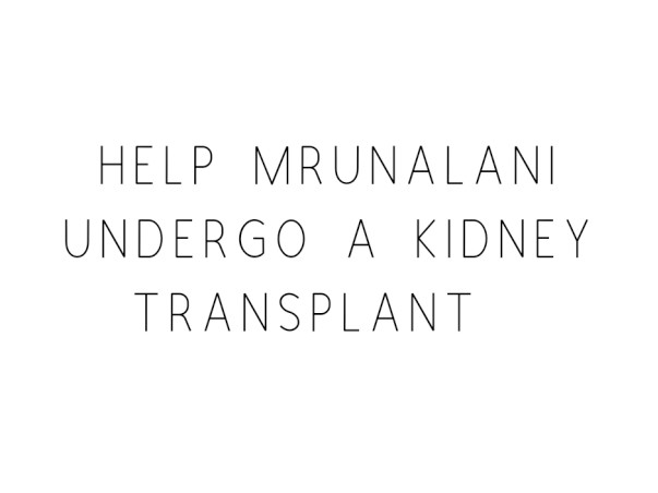 Help Mrunalani for her kidney transplant surgery .