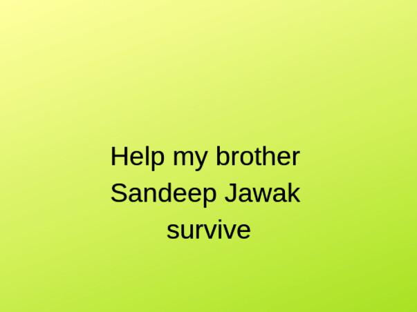 Help my brother Sandeep Jawak survive