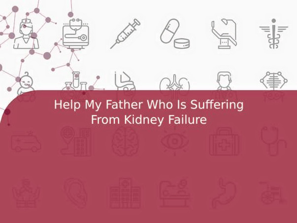 Help My Father Who Is Suffering From Kidney Failure
