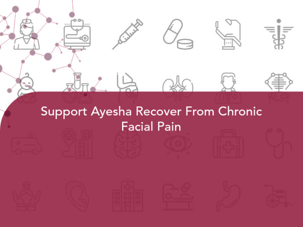 Support Ayesha Recover From Chronic Facial Pain