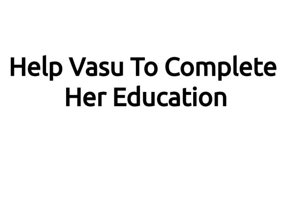Help Vasu To Complete Her Education