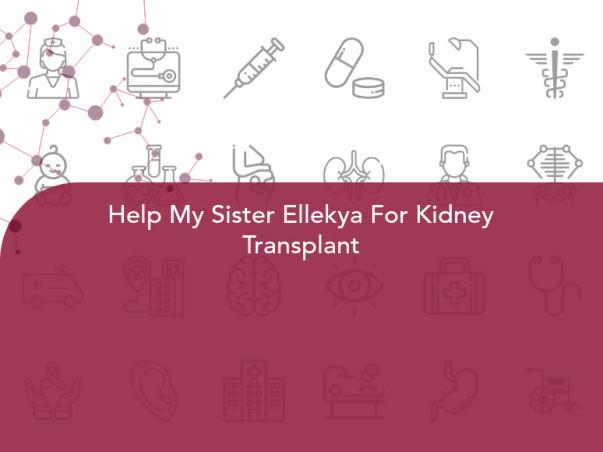Help My Sister Ellekya For Kidney Transplant