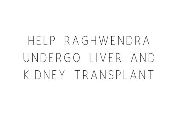 Raghwendra need financial help to undergo Liver And Kidney Transplant